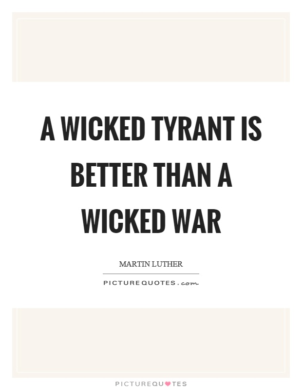 A wicked tyrant is better than a wicked war Picture Quote #1
