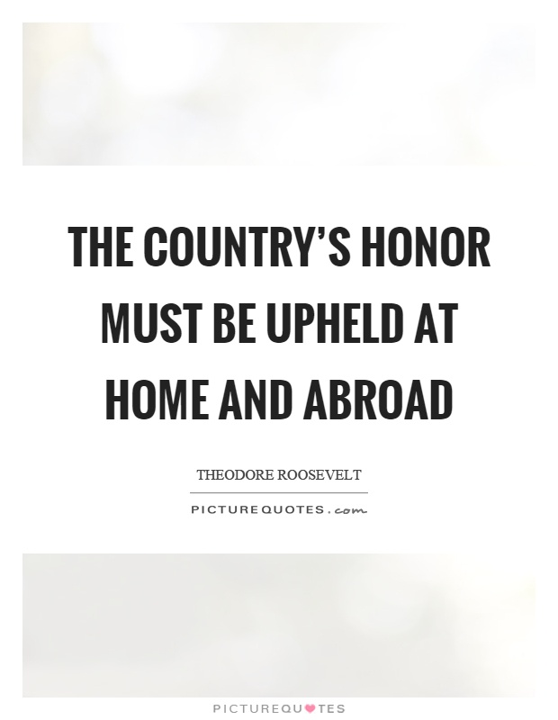 The country's honor must be upheld at home and abroad Picture Quote #1