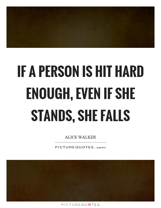 If a person is hit hard enough, even if she stands, she falls Picture Quote #1