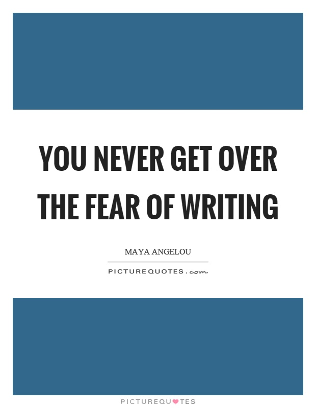 You never get over the fear of writing Picture Quote #1