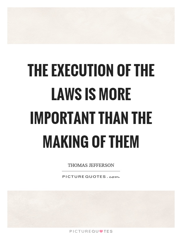 The execution of the laws is more important than the making of them Picture Quote #1
