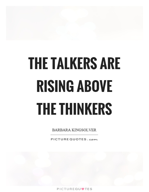 The talkers are rising above the thinkers Picture Quote #1