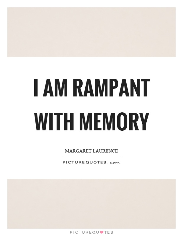 I am rampant with memory Picture Quote #1