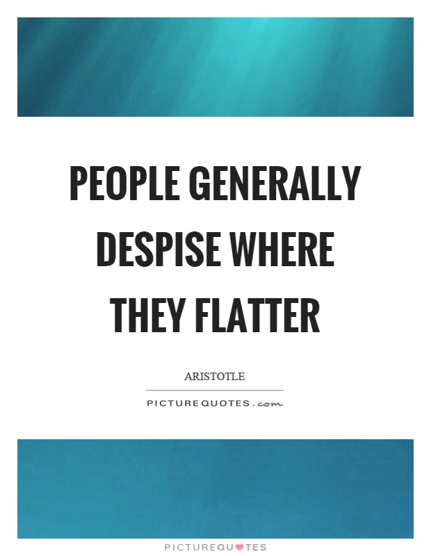 People generally despise where they flatter Picture Quote #1