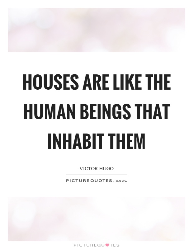 Houses are like the human beings that inhabit them Picture Quote #1