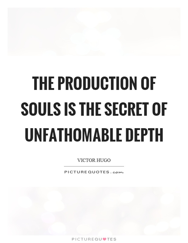 The production of souls is the secret of unfathomable depth Picture Quote #1