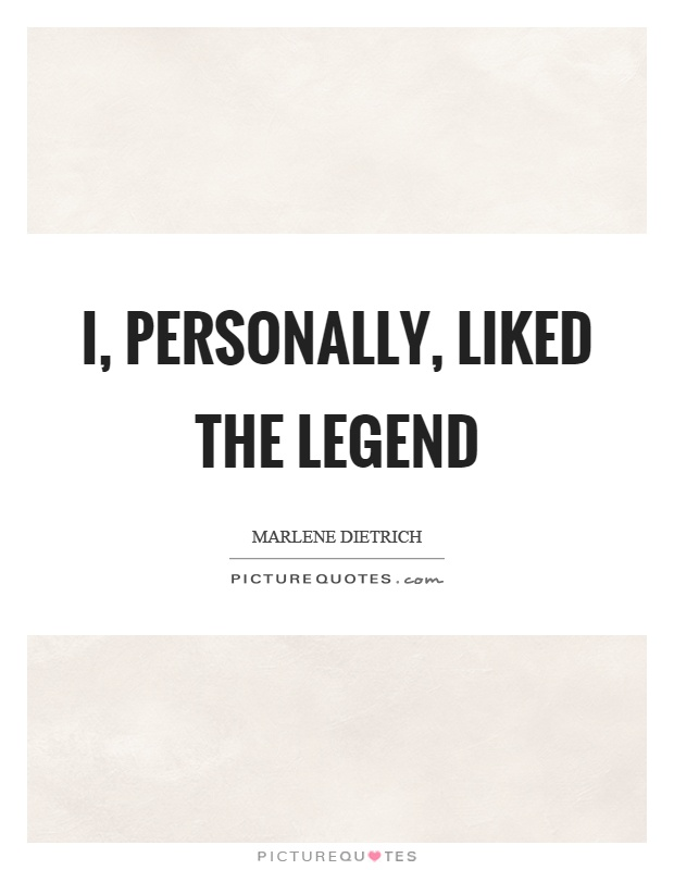 I, personally, liked the legend Picture Quote #1