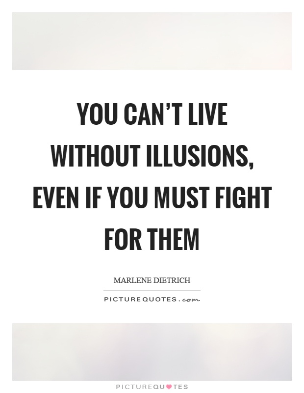 You can't live without illusions, even if you must fight for them Picture Quote #1