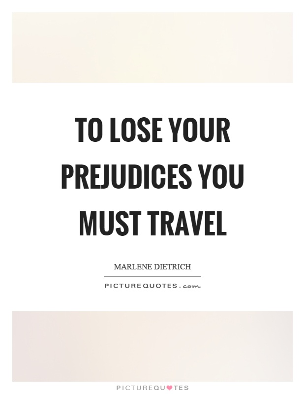 To lose your prejudices you must travel Picture Quote #1