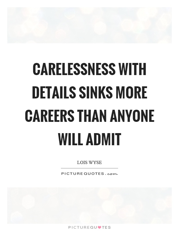 Carelessness with details sinks more careers than anyone will admit Picture Quote #1