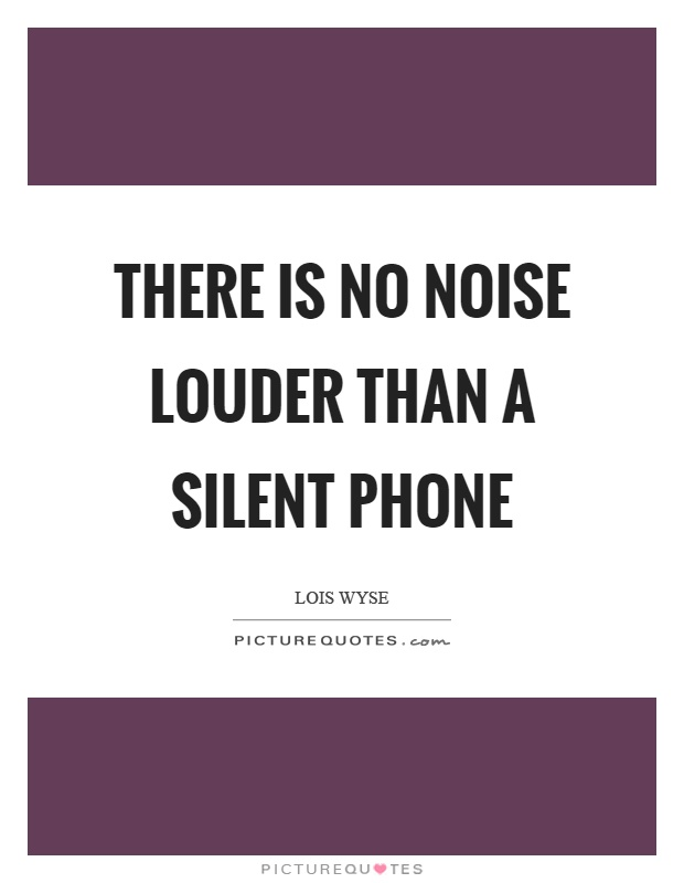 Phone Quotes Prepossessing There Is No Noise Louder Than A Silent Phone  Picture Quotes