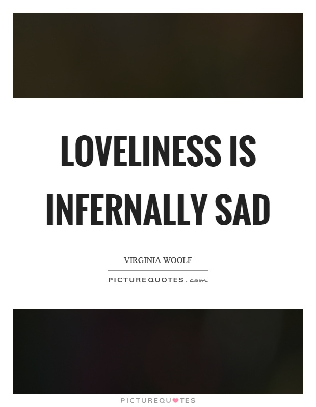 Loveliness is infernally sad Picture Quote #1