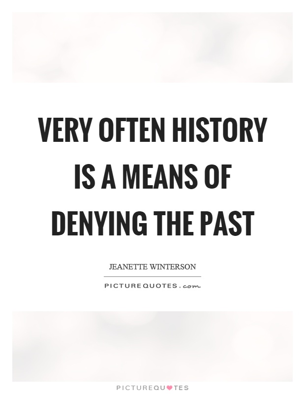 Very often history is a means of denying the past Picture Quote #1