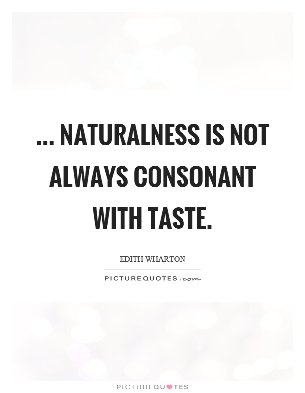 ... naturalness is not always consonant with taste Picture Quote #1