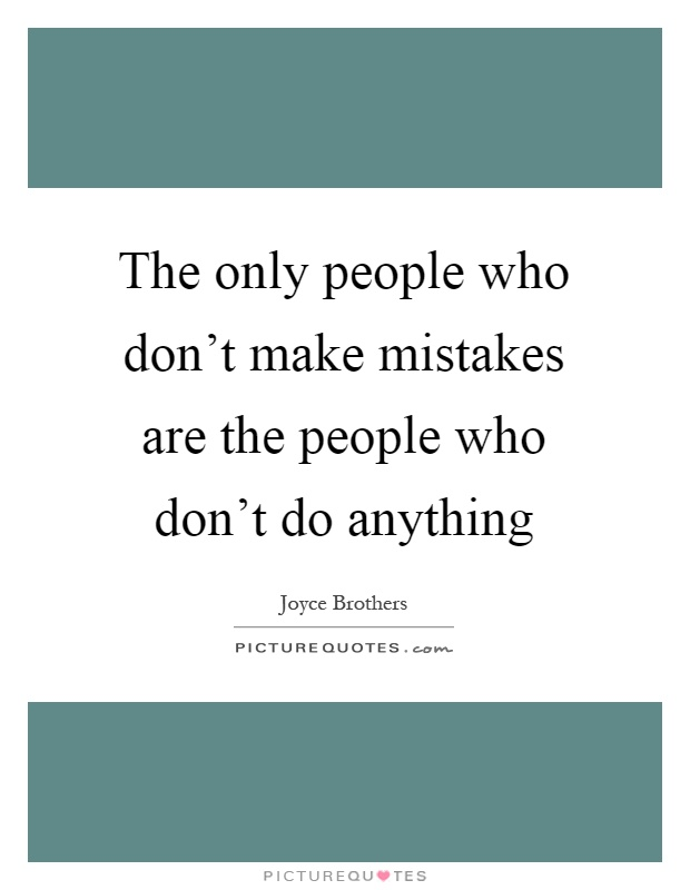 The only people who don't make mistakes are the people who don't do anything Picture Quote #1
