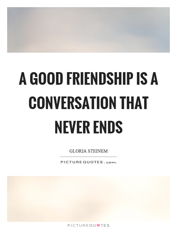 Quotes About Good Friendship Prepossessing A Good Friendship Is A Conversation That Never Ends  Picture Quotes