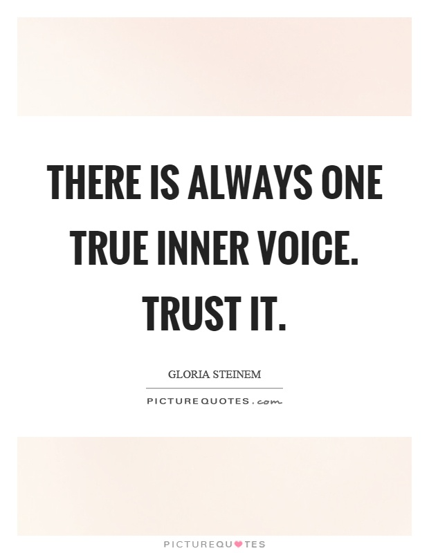 There is always one true inner voice. Trust it Picture Quote #1