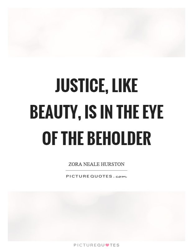 Justice, like beauty, is in the eye of the beholder Picture Quote #1