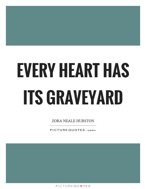 Every heart has its graveyard Picture Quote #1