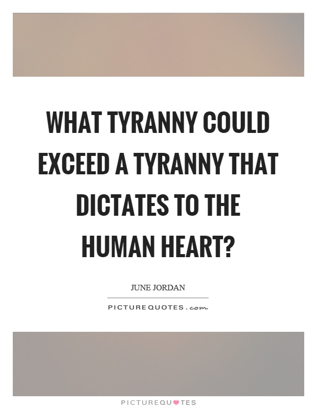 What tyranny could exceed a tyranny that dictates to the human heart? Picture Quote #1