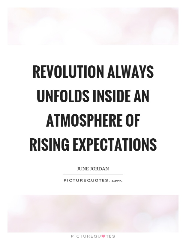 Revolution always unfolds inside an atmosphere of rising expectations Picture Quote #1