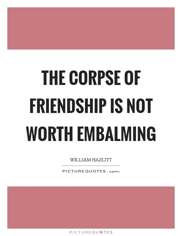 The corpse of friendship is not worth embalming Picture Quote #1