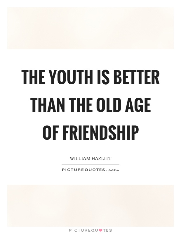The youth is better than the old age of friendship Picture Quote #1