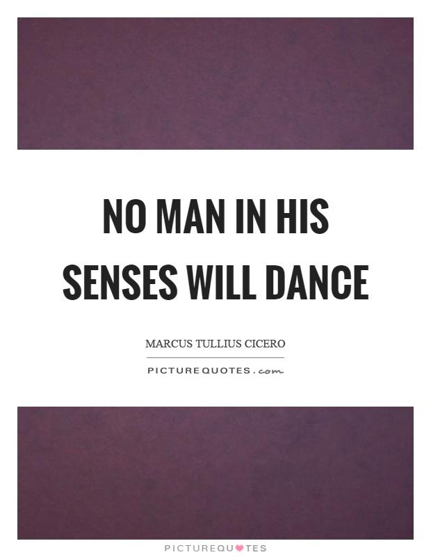 No man in his senses will dance Picture Quote #1