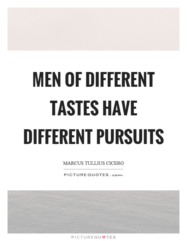 Men of different tastes have different pursuits Picture Quote #1