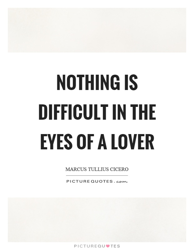 Nothing is difficult in the eyes of a lover Picture Quote #1