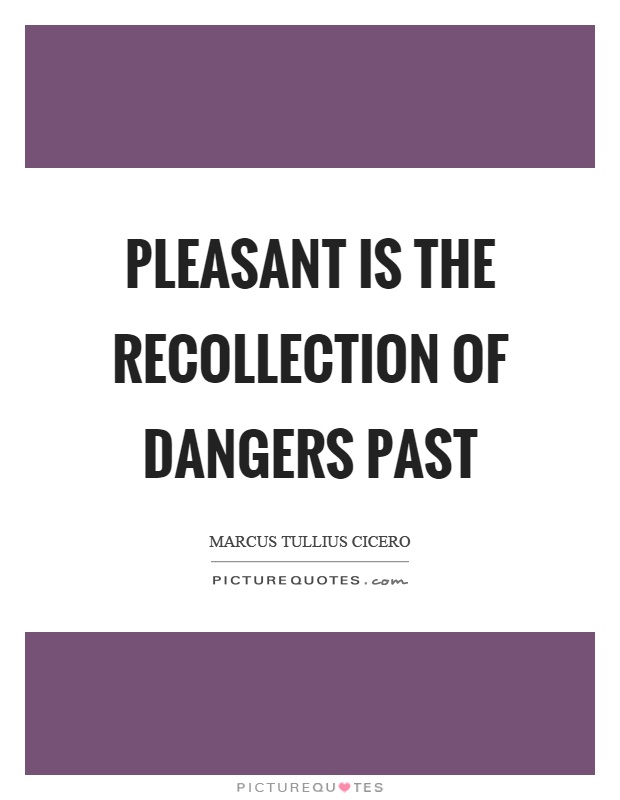 Pleasant is the recollection of dangers past Picture Quote #1