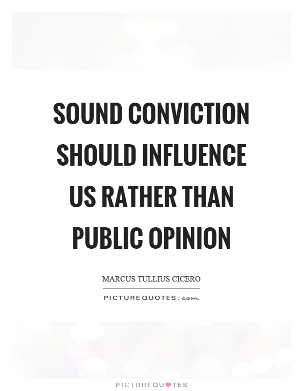 Sound conviction should influence us rather than public opinion Picture Quote #1