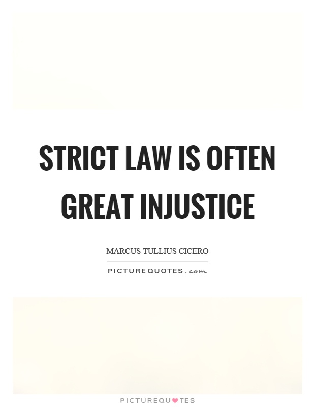 Strict law is often great injustice Picture Quote #1