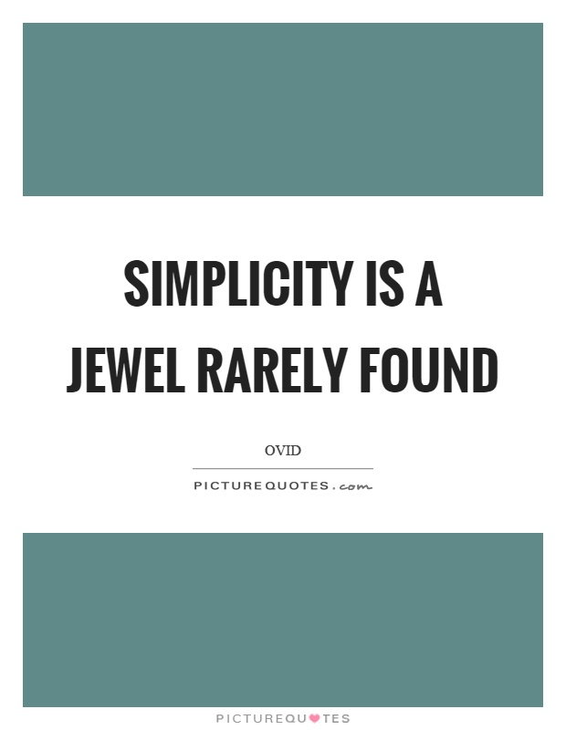 Simplicity is a jewel rarely found Picture Quote #1