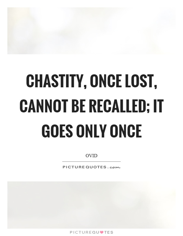Chastity, once lost, cannot be recalled; it goes only once Picture Quote #1