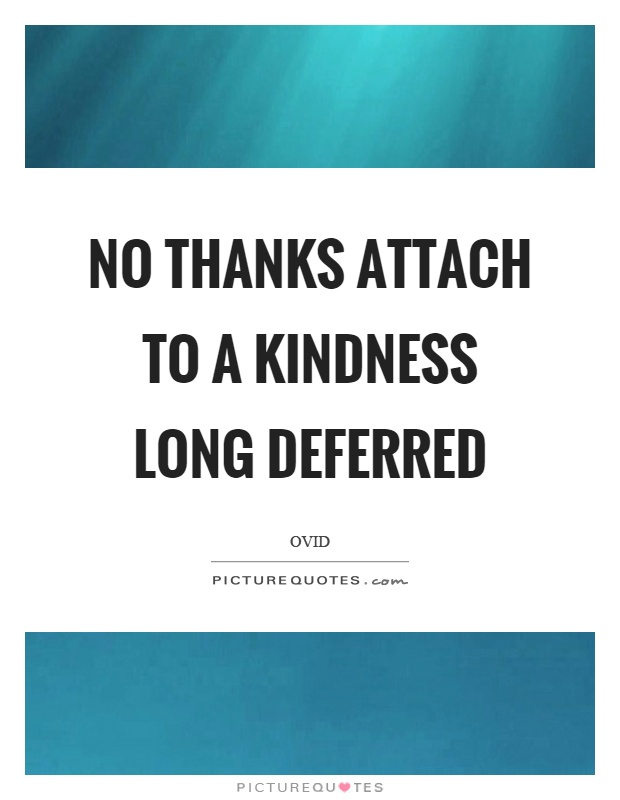 No thanks attach to a kindness long deferred Picture Quote #1