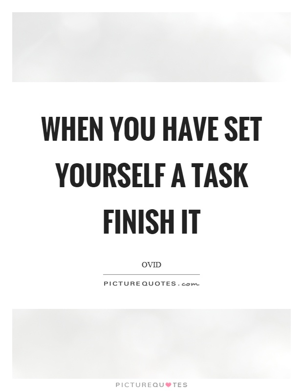 When you have set yourself a task finish it Picture Quote #1