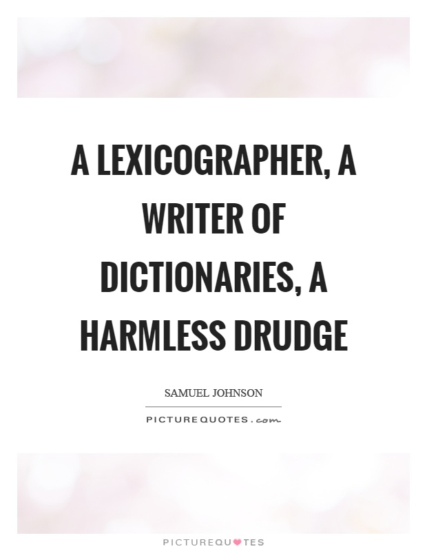 A lexicographer, a writer of dictionaries, a harmless drudge Picture Quote #1