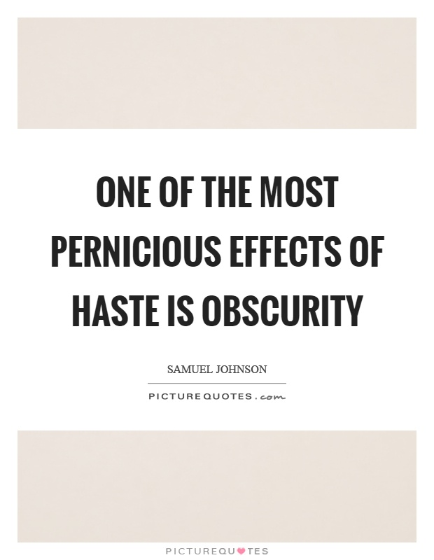 One of the most pernicious effects of haste is obscurity Picture Quote #1