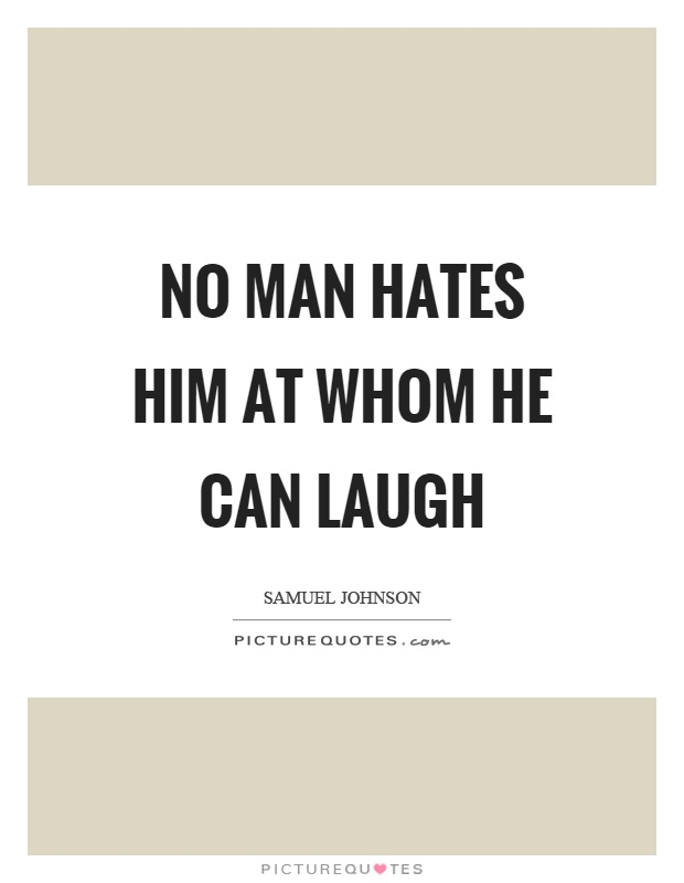 No man hates him at whom he can laugh Picture Quote #1