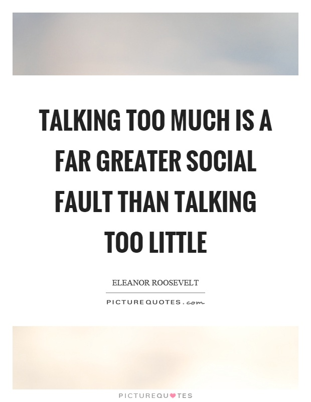 Talking too much is a far greater social fault than talking too little Picture Quote #1