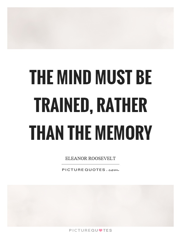 The mind must be trained, rather than the memory Picture Quote #1