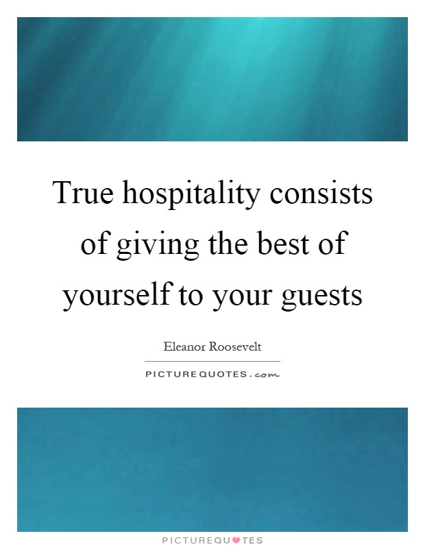 True hospitality consists of giving the best of yourself to your guests Picture Quote #1