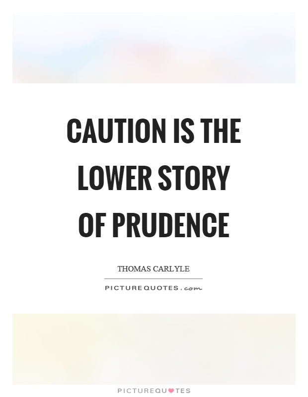 Caution is the lower story of prudence Picture Quote #1
