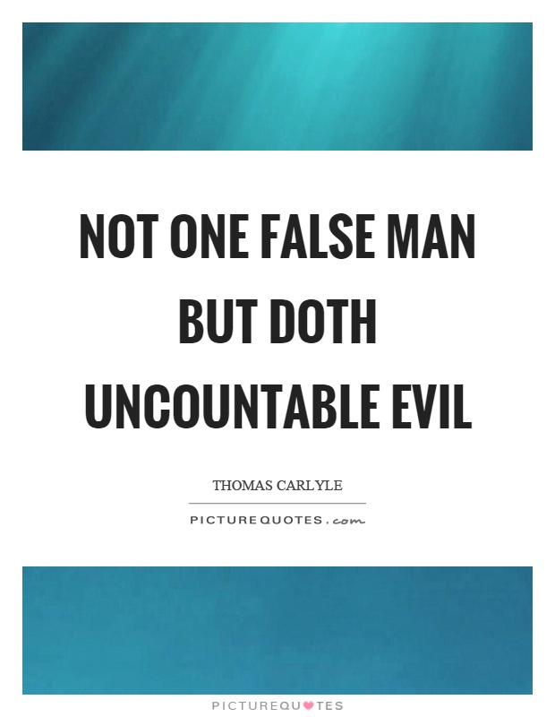Not one false man but doth uncountable evil Picture Quote #1
