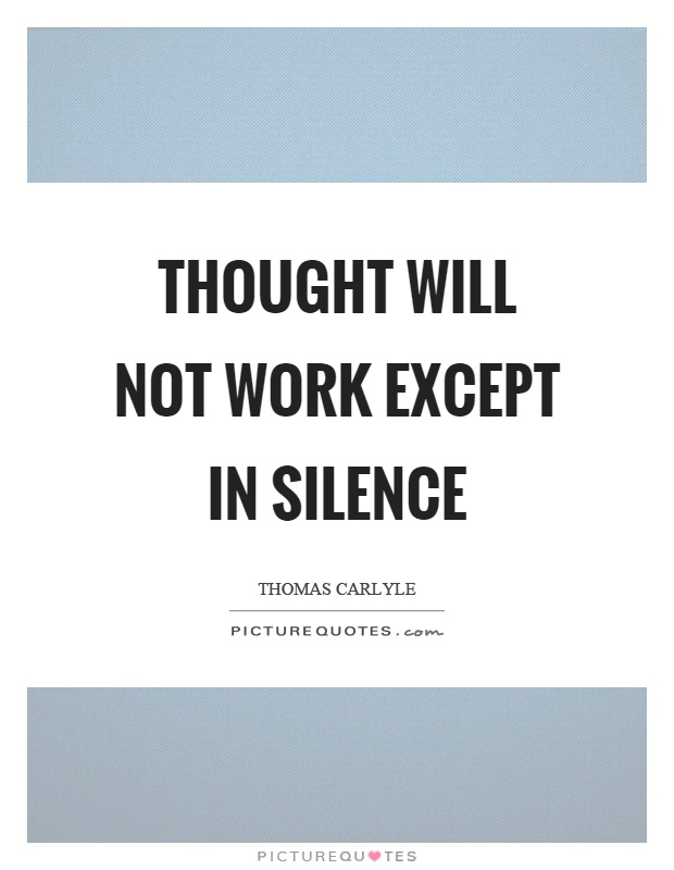 Thought will not work except in silence Picture Quote #1
