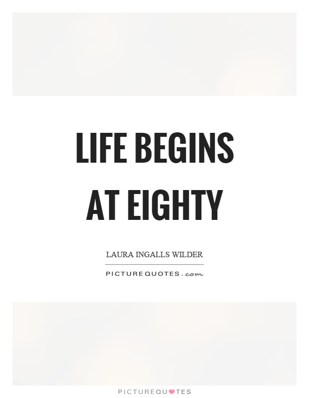 Life begins at eighty Picture Quote #1