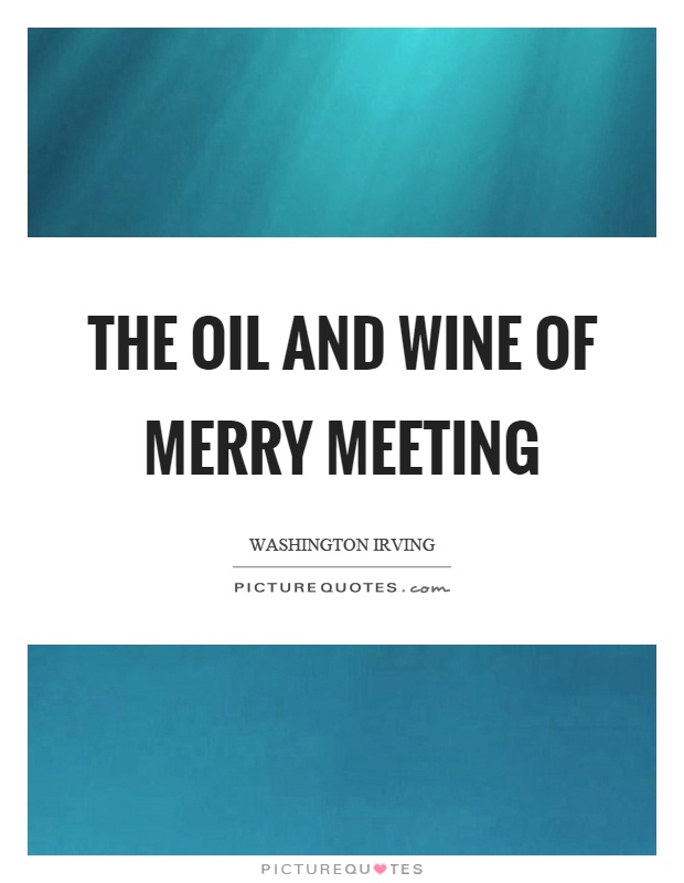 The oil and wine of merry meeting Picture Quote #1