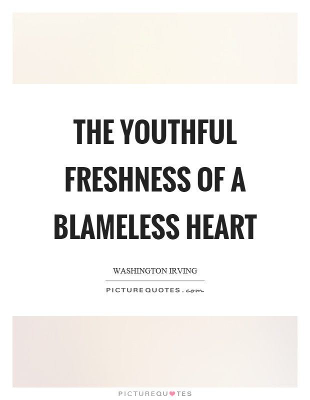The youthful freshness of a blameless heart Picture Quote #1