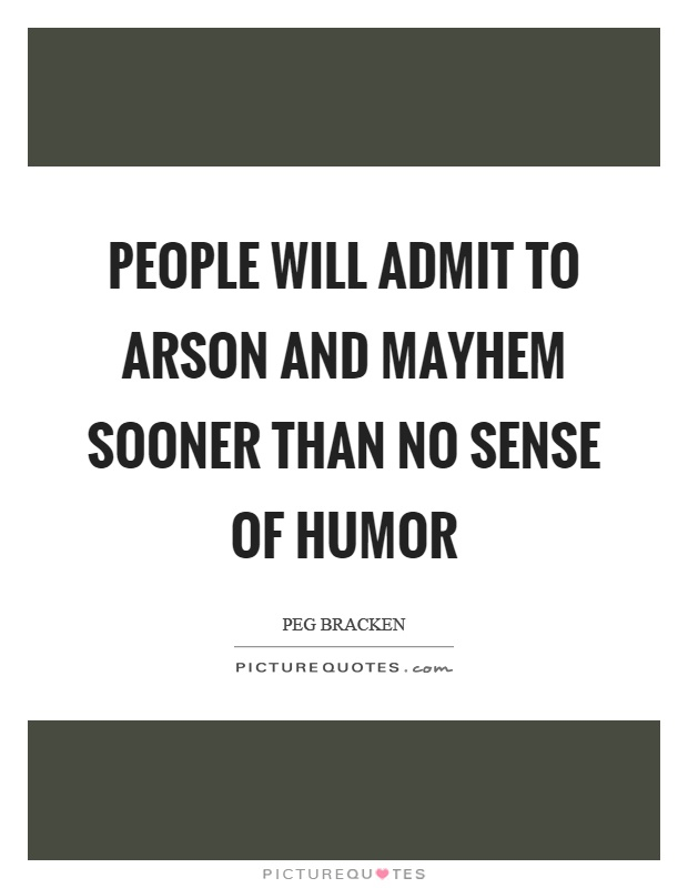 People will admit to arson and mayhem sooner than no sense of humor Picture Quote #1